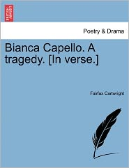 Bianca Capello. A Tragedy. [In Verse.] - Fairfax Cartwright
