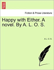 Happy With Either. A Novel. By A. L. O. S. - A L. O. S.