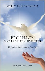 Prophecy: Past, Present, and Future the Book of Daniel Unsealed, Book Two