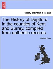 The History Of Deptford, In The Counties Of Kent And Surrey, Compiled From Authentic Records. - Nathan Dews