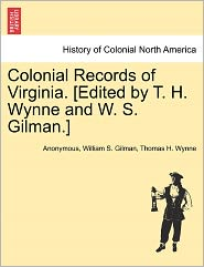 Colonial Records of Virginia. [Edited by T. H. Wynne and W. S. Gilman.] - Anonymous, William S. Gilman, Thomas H. Wynne