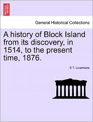 A History Of Block Island From Its Discovery, In 1514, To The Present Time, 1876. - S T. Livermore