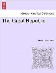 The Great Republic. - Henry Lepel Griffin