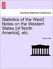 Statistics Of The West] Notes On The Western States [Of North America], Etc. - James Hall