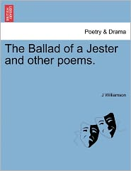 The Ballad Of A Jester And Other Poems. - J Williamson