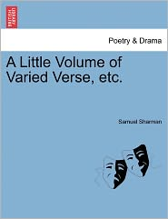A Little Volume Of Varied Verse, Etc. - Samuel Sharman