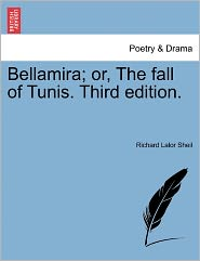 Bellamira; Or, The Fall Of Tunis. Third Edition. - Richard Lalor Sheil