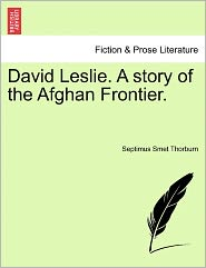 David Leslie. A Story Of The Afghan Frontier. - Septimus Smet Thorburn