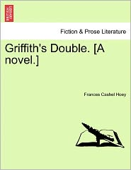 Griffith's Double. [A Novel.] - Frances Cashel Hoey
