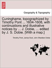 Cuninghame, Topographized By Timothy Pont ... 1604-1608, With Continuations And Illustrative Notices By ... J. Dobie, ... Edited By J. S. Dobie. [With A Map.]