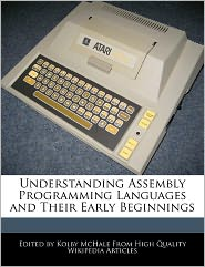 Understanding Assembly Programming Languages And Their Early Beginnings - Kolby Mchale