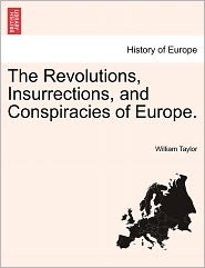 The Revolutions, Insurrections, And Conspiracies Of Europe. - William Taylor