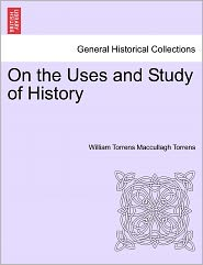 On The Uses And Study Of History - William Torrens Maccullagh Torrens