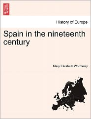 Spain In The Nineteenth Century - Mary Elizabeth Wormeley