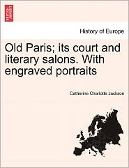 Old Paris; Its Court And Literary Salons. With Engraved Portraits