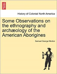 Some Observations On The Ethnography And Arch Ology Of The American Aborigines - Samuel George Morton