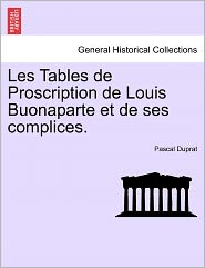 Les Tables De Proscription De Louis Buonaparte Et De Ses Complices. - Pascal Duprat
