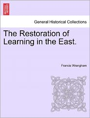 The Restoration Of Learning In The East. - Francis Wrangham