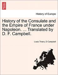 History Of The Consulate And The Empire Of France Under Napoleon. . Translated By D.F. Campbell. - Louis Thiers, D Campbell