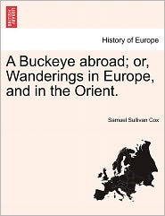 A Buckeye Abroad; Or, Wanderings In Europe, And In The Orient. - Samuel Sullivan Cox
