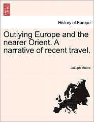 Outlying Europe And The Nearer Orient. A Narrative Of Recent Travel. - Joseph Moore
