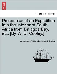 Prospectus of an Expedition into the Interior of South Africa from Dalagoa Bay, etc. [By W.D. Cooley.] - Anonymous, William Desborough Cooley
