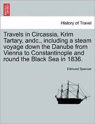 Travels In Circassia, Krim Tartary, Andc, Including A Steam Voyage Down The Danube From Vienna To Constantinople And Round The Black Sea In 1836. - Edmund Spencer