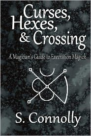 Curses, Hexes & Crossing: A Magician's Guide to Execration Magick - S. Connolly
