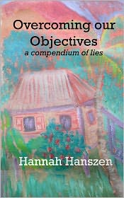 Overcoming Our Objectives: A Compendium of Lies - Hannah Hanszen