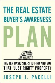 The Real Estate Buyer's Awareness Plan: The Ten Basic Steps to Find and Buy That