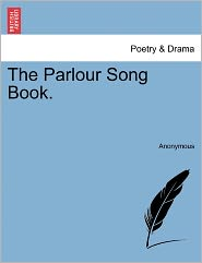 The Parlour Song Book. - Anonymous