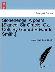 Stonehenge. A poem. [Signed, Sir Oracle, Ox. Coll. By Gerard Edwards Smith.] - Anonymous, Gerard Smith