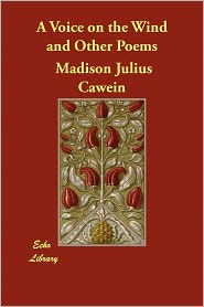 A Voice On The Wind And Other Poems - Madison Julius Cawein