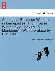 An Original Essay On Woman, In Four Epistles [And In Verse]. Written By A Lady (M. S. Montague), [With A Preface By F. B. Lee.] - Mary Seymour Montague