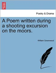 A Poem Written During A Shooting Excursion On The Moors. - William Greenwood