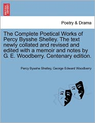 The Complete Poetical Works Of Percy Bysshe Shelley. The Text Newly Collated And Revised And Edited With A Memoir And Notes By G.E. Woodberry. Centenary Edition. - Percy Bysshe Shelley, George Edward Woodberry
