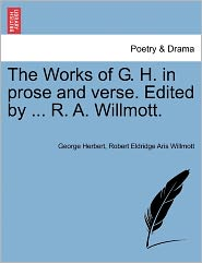 The Works Of G. H. In Prose And Verse. Edited By ... R. A. Willmott.
