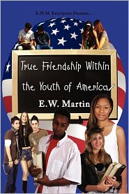 True Friendship Within The Youth Of America - E.W. Martin