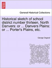 Historical Sketch Of School District Number Thirteen, North Danvers - George Osgood