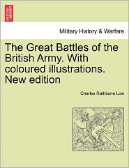The Great Battles Of The British Army. With Coloured Illustrations. New Edition - Charles Rathbone Low
