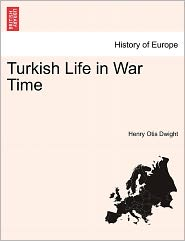 Turkish Life In War Time - Henry Otis Dwight
