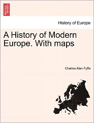 A History Of Modern Europe. With Maps - Charles Alan Fyffe