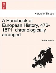 A Handbook Of European History, 476-1871, Chronologically Arranged - Arthur Hassall