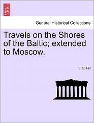 Travels On The Shores Of The Baltic; Extended To Moscow. - S. S. Hill