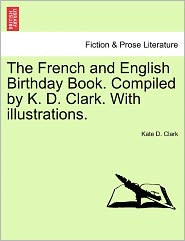 The French And English Birthday Book. Compiled By K. D. Clark. With Illustrations. - Kate D. Clark