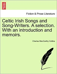 Celtic Irish Songs And Song-Writers. A Selection. With An Introduction And Memoirs.