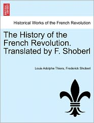 The History Of The French Revolution. Translated By F. Shoberl - Louis Adolphe Thiers, Frederick Shoberl