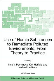 Use of Humic Substances to Remediate Polluted Environments: From Theory to Practice: Proceedings of the NATO Adanced Research Workshop on Use of Humates to Remediate Polluted Environments: From Theory to Practice, held in Zvenigorod, Russia, 23-29 Septemb - Irina V. Perminova (Editor), Kirk Hatfield (Editor), Norbert Hertkorn (Editor)