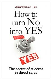 How to Turn No into Yes: The Secret of Success in Direct Sales - Shulamit Pell, Viviana Morán