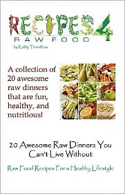 20 Awesome Raw Dinners You Can't Live Without: Raw Food Recipes for A Healthy Lifestyle - Kathy Tennefoss, Shawn Tennefoss (Editor), Created by Recipes 4 Raw Food, Produced by Sunny Cabana Publishing